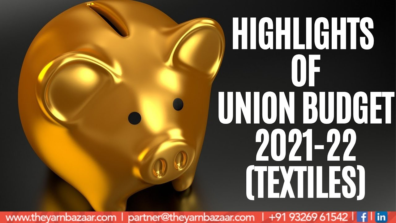 Highlights & Summary of Union Budget 2021- 22 For Textile Industry in India